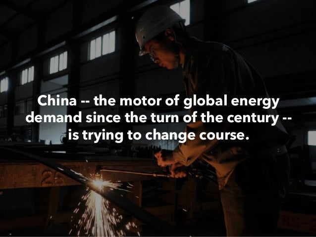 China -- the motor of global energy demand since the turn of the century -- is trying to change course.