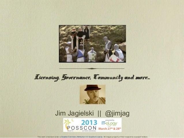 Licensing, Governance, Community and more...                       Jim Jagielski || @jimjag This work is licensed under a ...