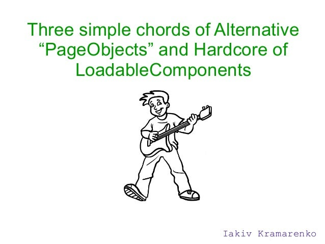 "Three simple chords of Alternative ""PageObjects"" and Hardcore of LoadableComponents Iakiv Kramarenko"