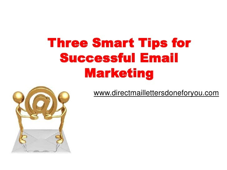 Three Smart Tips for Successful Email Marketing<br />www.directmaillettersdoneforyou.com<br />