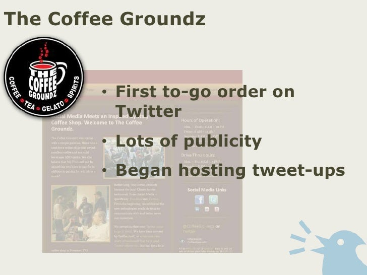 The Coffee Groundz<br /><ul><li>First to-go order on Twitter
