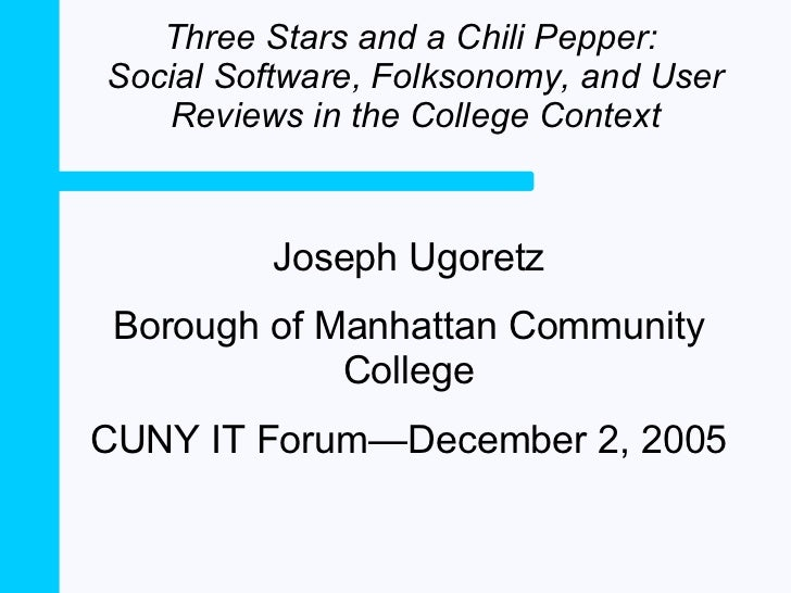 Three Stars and a Chili Pepper:  Social Software, Folksonomy, and User Reviews in the College Context Joseph Ugoretz Borou...