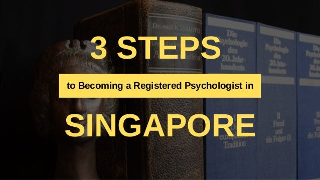 3 STEPS SINGAPORE to Becoming a Registered Psychologist in