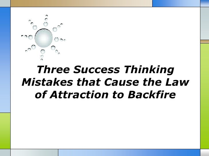 Three Success ThinkingMistakes that Cause the Law  of Attraction to Backfire