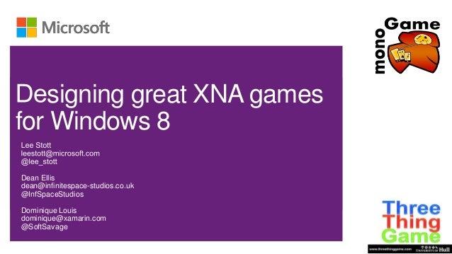 signing great XNA gamesfor Windows 8Dean Ellisdean@infinitespace-studios.co.uk@InfSpaceStudiosDominique Louisdominique@xam...