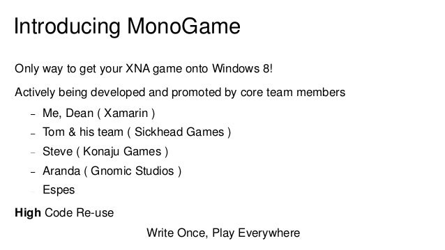 The Future   Embracing XNA: APIs, Shaders etc   Extend: New platforms, APIs, Features   Open: You can make it better or cu...