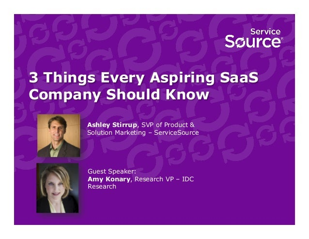3 Things Every Aspiring SaaS Company Should Know Ashley Stirrup, SVP of Product & Solution Marketing – ServiceSource Guest...