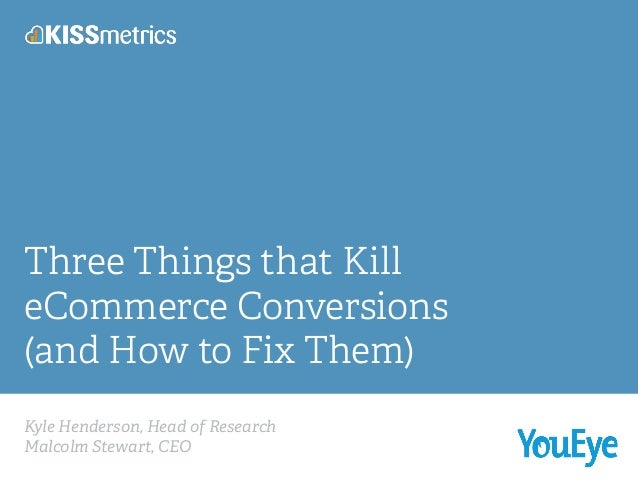 Kyle Henderson, Head of Research Malcolm Stewart, CEO! Three Things that Kill eCommerce Conversions (and How to Fix Them)