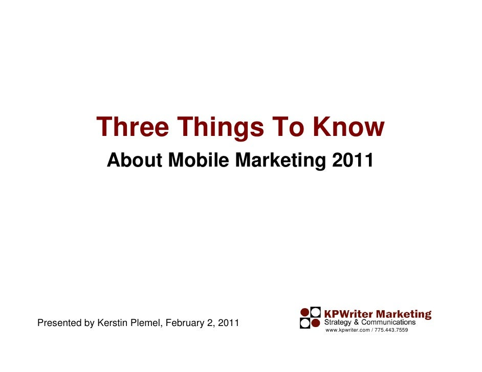Three Things To Know               About Mobile Marketing 2011Presented by Kerstin Plemel, February 2, 2011               ...