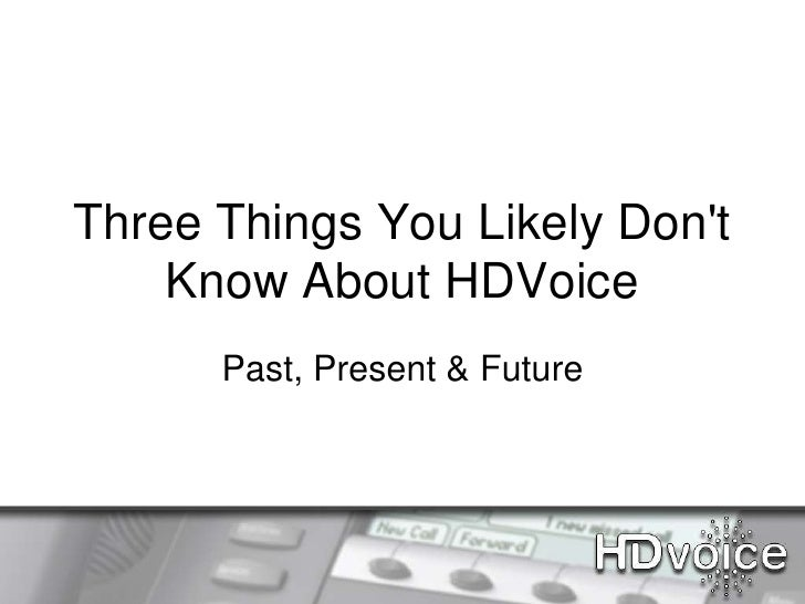 Three Things You Likely Dont    Know About HDVoice      Past, Present & Future