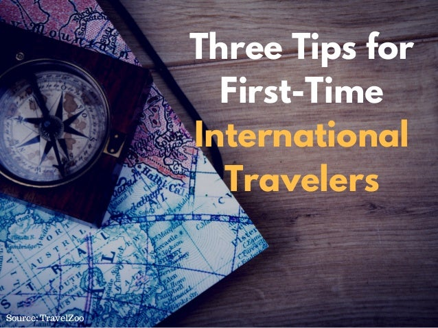 Three Tips for First-Time International Travelers Source: TravelZoo