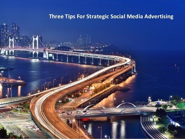 Three Tips For Strategic Social Media Advertising