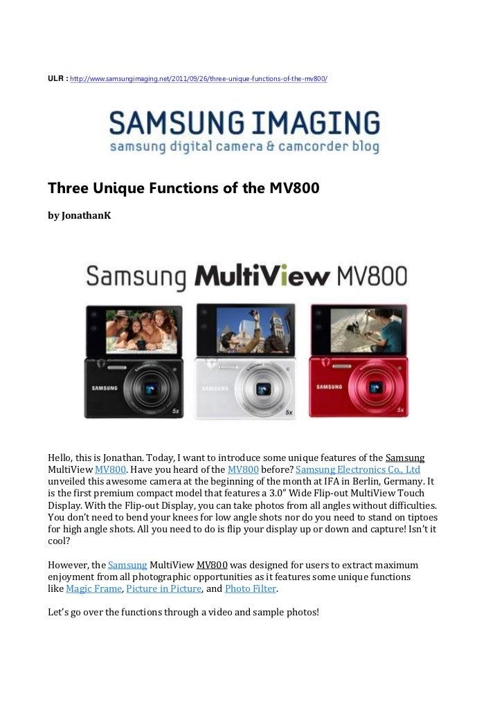 ULR : http://www.samsungimaging.net/2011/09/26/three-unique-functions-of-the-mv800/Three Unique Functions of the MV800by J...