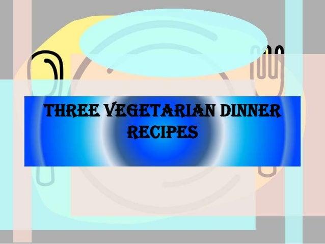 Three Vegetarian Dinner Recipes