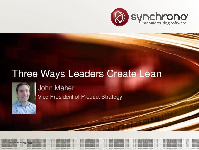 Three Ways Leaders Create Lean  John Maher  Vice President of Product Strategy  synchrono.com 1