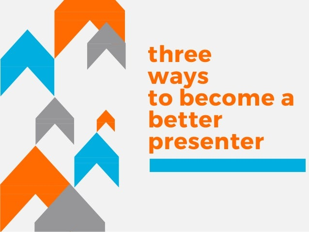 three ways to become a better presenter