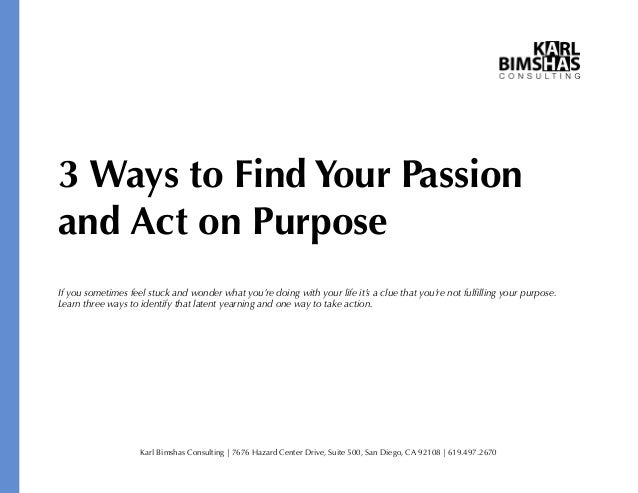 3 Ways to Find Your Passion and Act on Purpose If you sometimes feel stuck and wonder what you're doing with your life it'...