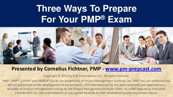 Three Ways To Prepare                        For Your PMP® Exam      Presented by Cornelius Fichtner, PMP - www.pm-prepcas...