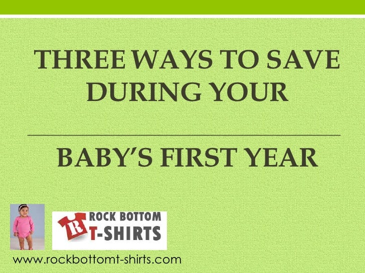 Three Ways to Save During YourBaby's First Year<br />www.rockbottomt-shirts.com<br />
