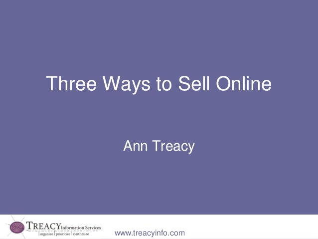Three Ways to Sell Online         Ann Treacy       www.treacyinfo.com
