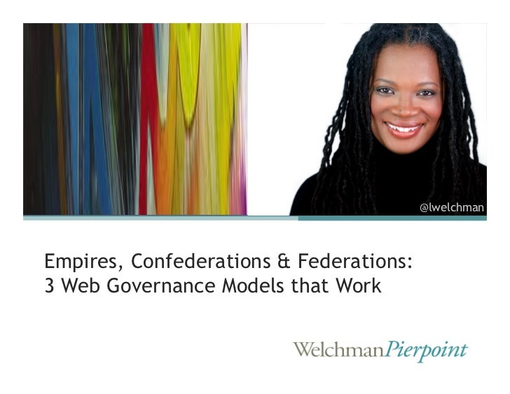 @lwelchmanEmpires, Confederations & Federations:3 Web Governance Models that Work