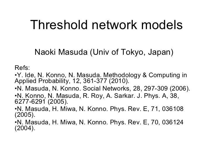 Threshold network models <ul><li>Naoki Masuda (Univ of Tokyo, Japan) </li></ul><ul><li>Refs: </li></ul><ul><li>Y. Ide, N. ...