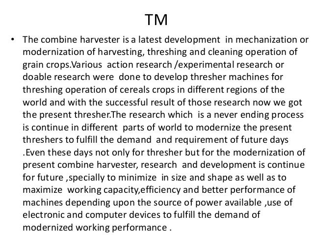 TM • The combine harvester is a latest development in mechanization or modernization of harvesting, threshing and cleaning...