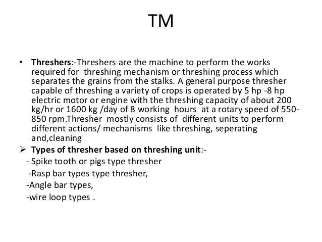 TM • Threshers:-Threshers are the machine to perform the works required for threshing mechanism or threshing process which...