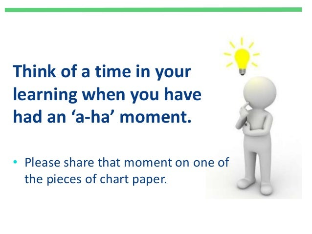 Think of a time in your learning when you have had an 'a-ha' moment. • Please share that moment on one of the pieces of ch...