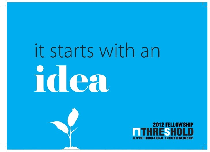 it starts with anidea                        2012 Fellowship             Jewish educational entrepreneurship