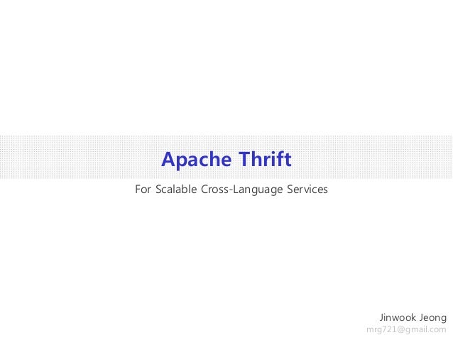 Apache Thrift Jinwook Jeong mrg721@gmail.com For Scalable Cross-Language Services