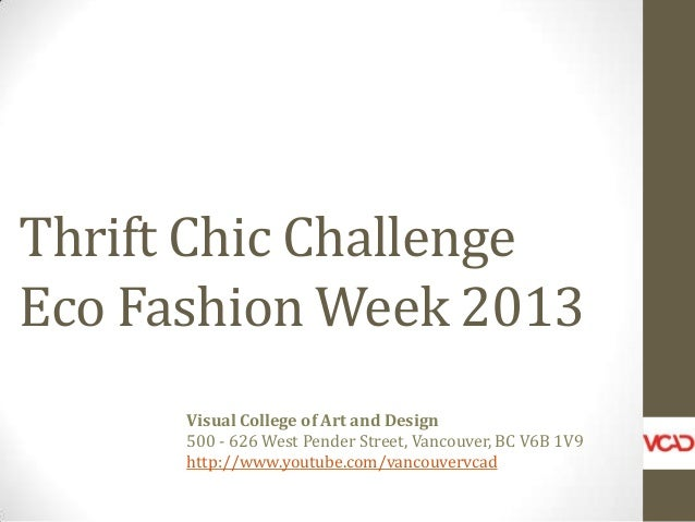 Thrift Chic ChallengeEco Fashion Week 2013Visual College of Art and Design500 - 626 West Pender Street, Vancouver, BC V6B ...