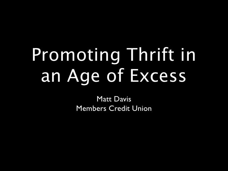 Promoting Thrift in  an Age of Excess          Matt Davis      Members Credit Union