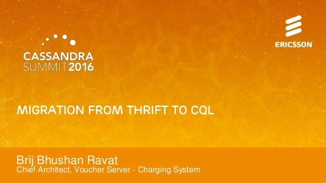 Migration from Thrift to CQL Brij Bhushan Ravat Chief Architect, Voucher Server - Charging System