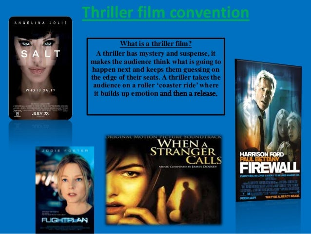 Thriller film convention           What is a thriller film?   A thriller has mystery and suspense, it makes the audience t...