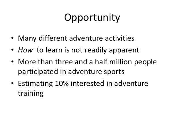 Value Proposition • Initial perceived risk of an adventure sport • Learning curve may be too steep & risky • Safe & contro...