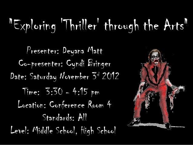 """Exploring Thriller through the Arts""     Presenter: Deyana Matt  Co-presenter: Cyndi BringerDate: Saturday November 3rd 2..."