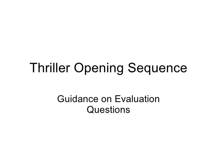 Thriller Opening Sequence Guidance on Evaluation Questions