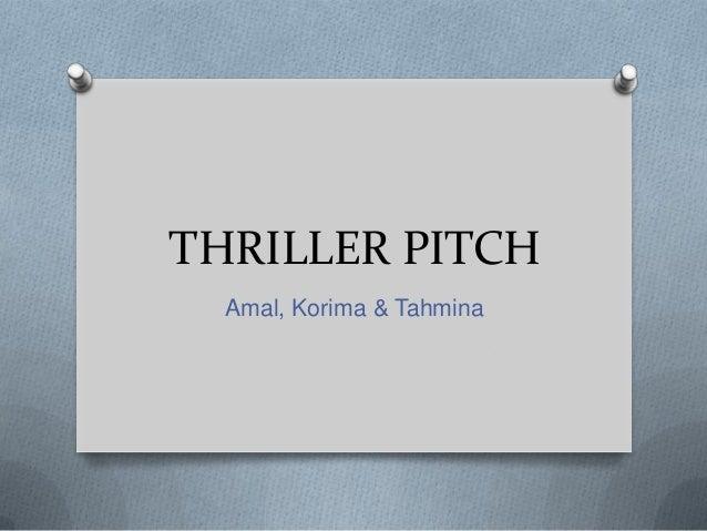 THRILLER PITCH  Amal, Korima & Tahmina