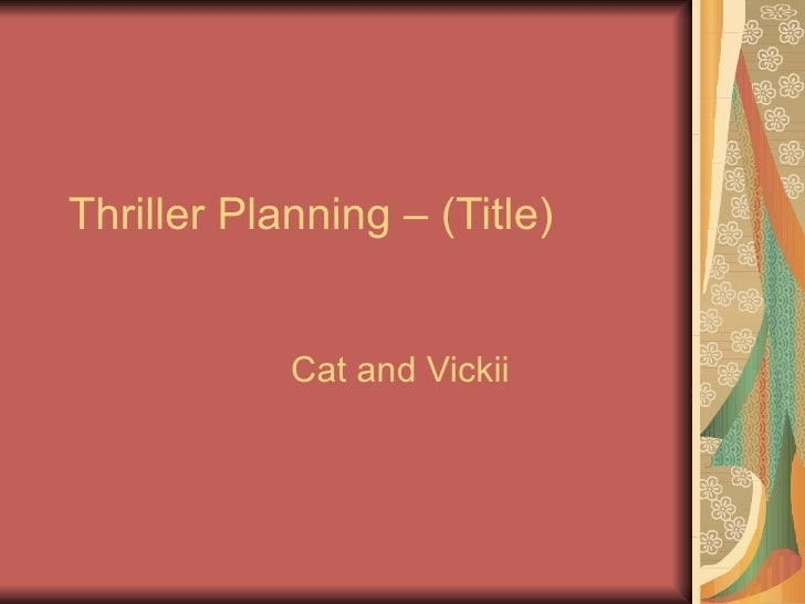 Thriller Planning – (Title)  Cat and Vickii