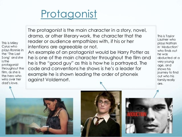 Protagonist                  The protagonist is the main character in a story, novel,                  drama, or other lit...