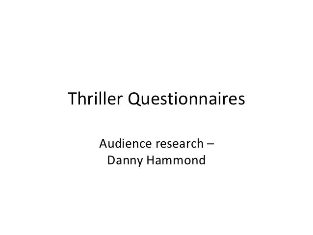 Thriller Questionnaires    Audience research –     Danny Hammond