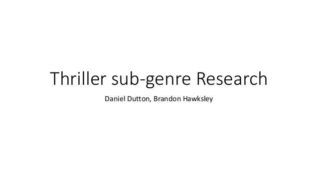 Thriller sub-genre Research Daniel Dutton, Brandon Hawksley