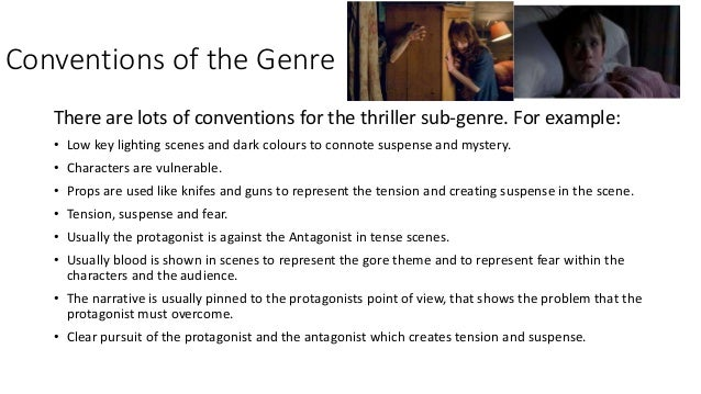 Conventions of the Genre There are lots of conventions for the thriller sub-genre. For example: • Low key lighting scenes ...