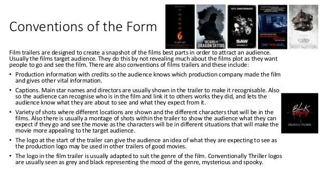 Conventions of the Form Film trailers are designed to create a snapshot of the films best parts in order to attract an aud...