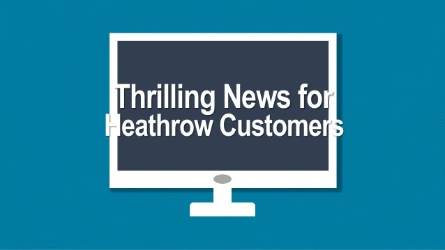 Thrilling News for Heathrow Customers