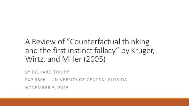 "A Review of ""Counterfactual thinking and the first instinct fallacy"" by Kruger, Wirtz, and Miller (2005) BY RICHARD THRIPP..."