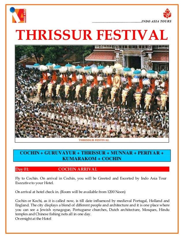 THRISSUR FESTIVAL  COCHIN + GURUVAYUR + THRISSUR + MUNNAR + PERIYAR + KUMARAKOM + COCHIN Day 01:  COCHIN ARRIVAL  Fly to C...