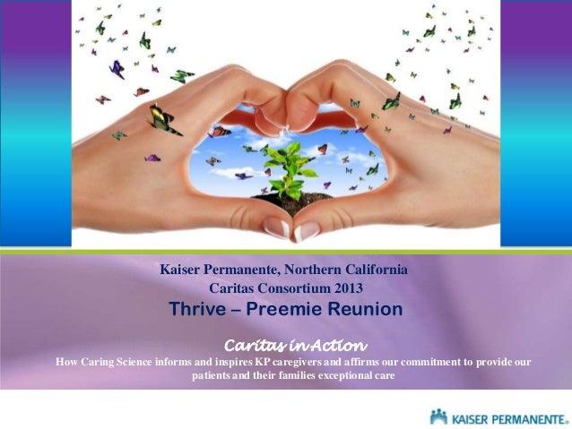 Kaiser Permanente, Northern California Caritas Consortium 2013  Thrive – Preemie Reunion Caritas in Action How Caring Scie...
