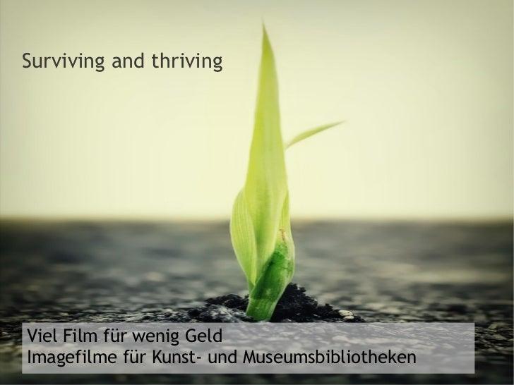 Surviving and thrivingViel Film für wenig GeldImagefilme für Kunst- und Museumsbibliotheken